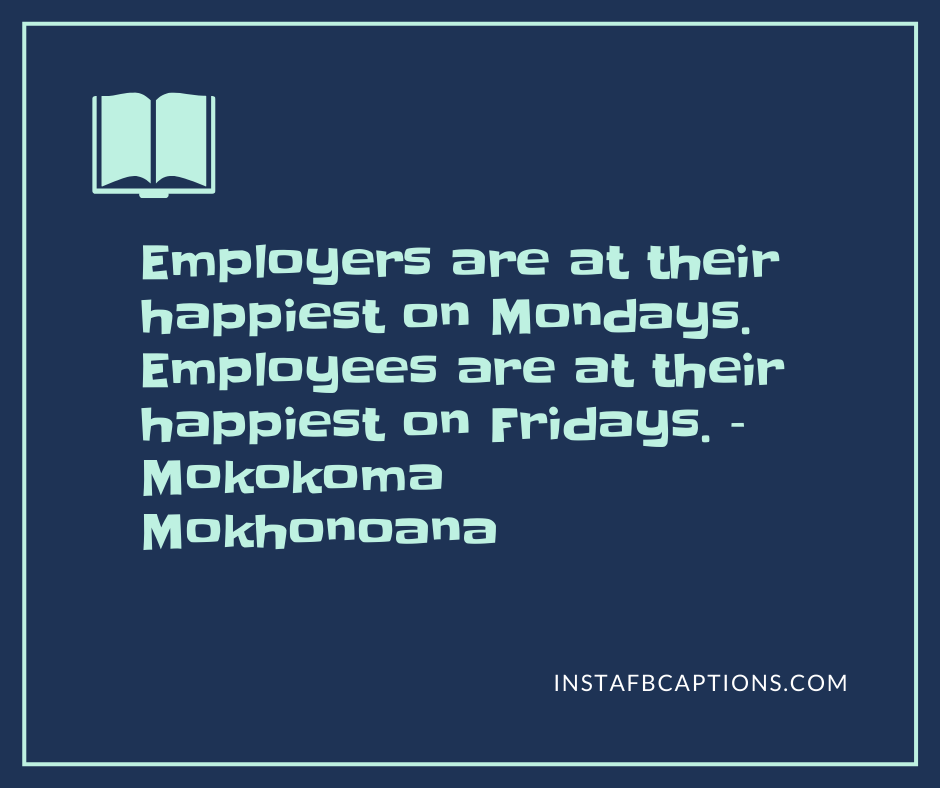Flashback-Friday Captions  - Employers are at their happiest on Mondays - 50+ FRIDAY Instagram Captions 2021