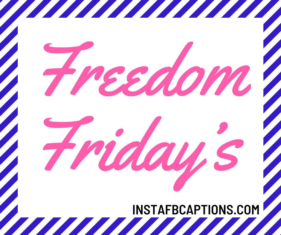 Funny Friday Captions  for Instagram  - Freedom Friday   s  - 50+ FRIDAY Instagram Captions 2021