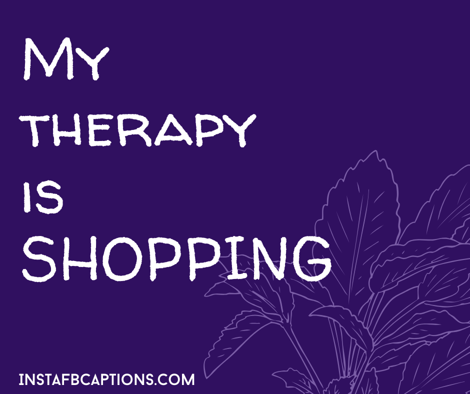 Grocery shopping captions   - My therapy is SHOPPING - 350+ SHOPPING Instagram Captions & Quotes 2021