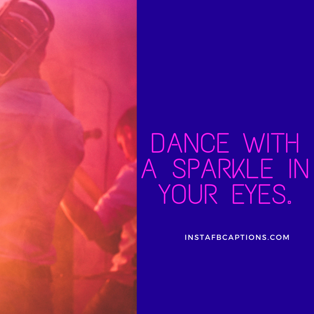 Dance With A Sparkle In Your Eyes. (1)  - Dance with a sparkle in your eyes - Indian Wedding Captions for all your Lockdown Functions