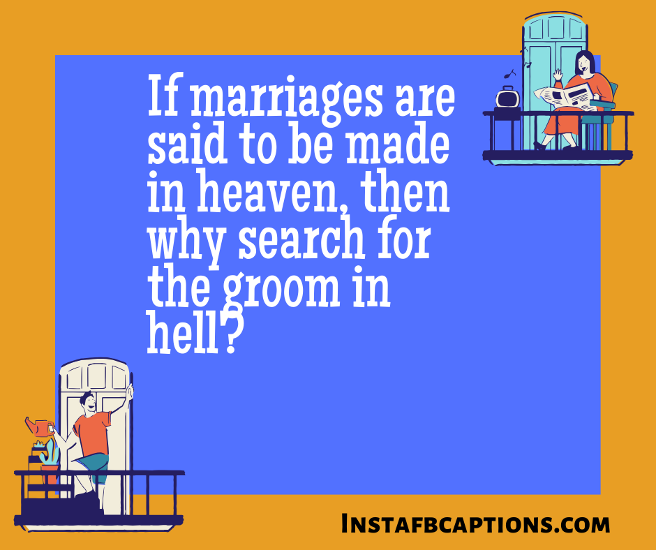If Marriages Are Said To Be Made In Heaven, Then Why Search For The Groom In Hell  - If marriages are said to be made in heaven then why search for the groom in hell 1 - Indian Wedding Captions for all your Lockdown Functions