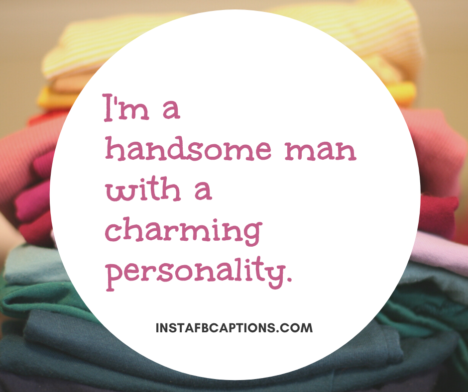 I'm A Handsome Man With A Charming Personality  - Im a handsome man with a charming personality - Indian Wedding Captions for all your Lockdown Functions
