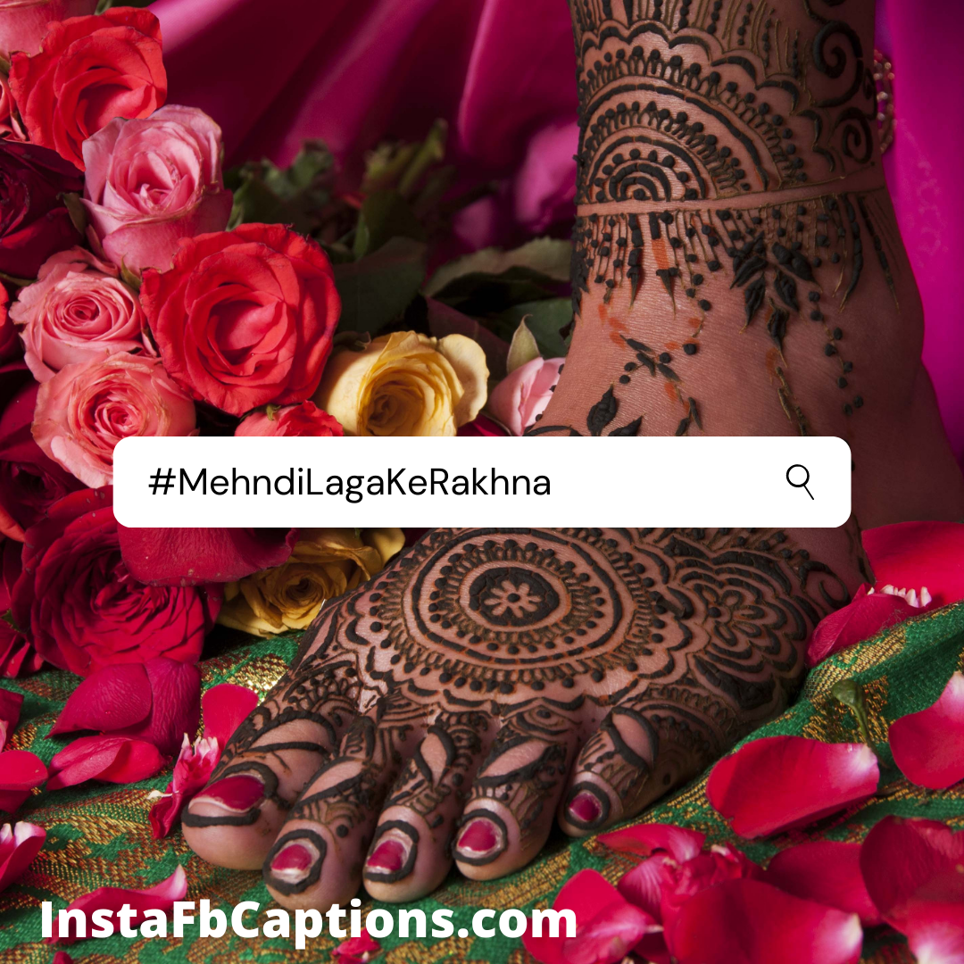 #mehndilagakerakhna  - MehndiLagaKeRakhna - 110+ MEHNDI Instagram Captions, Quotes, and Hashtags 2021