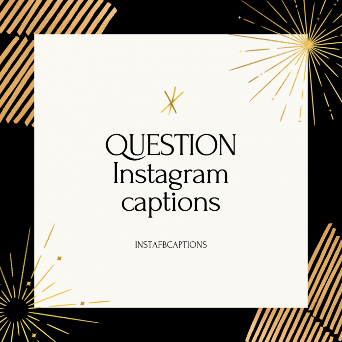 Question Instagram Captions