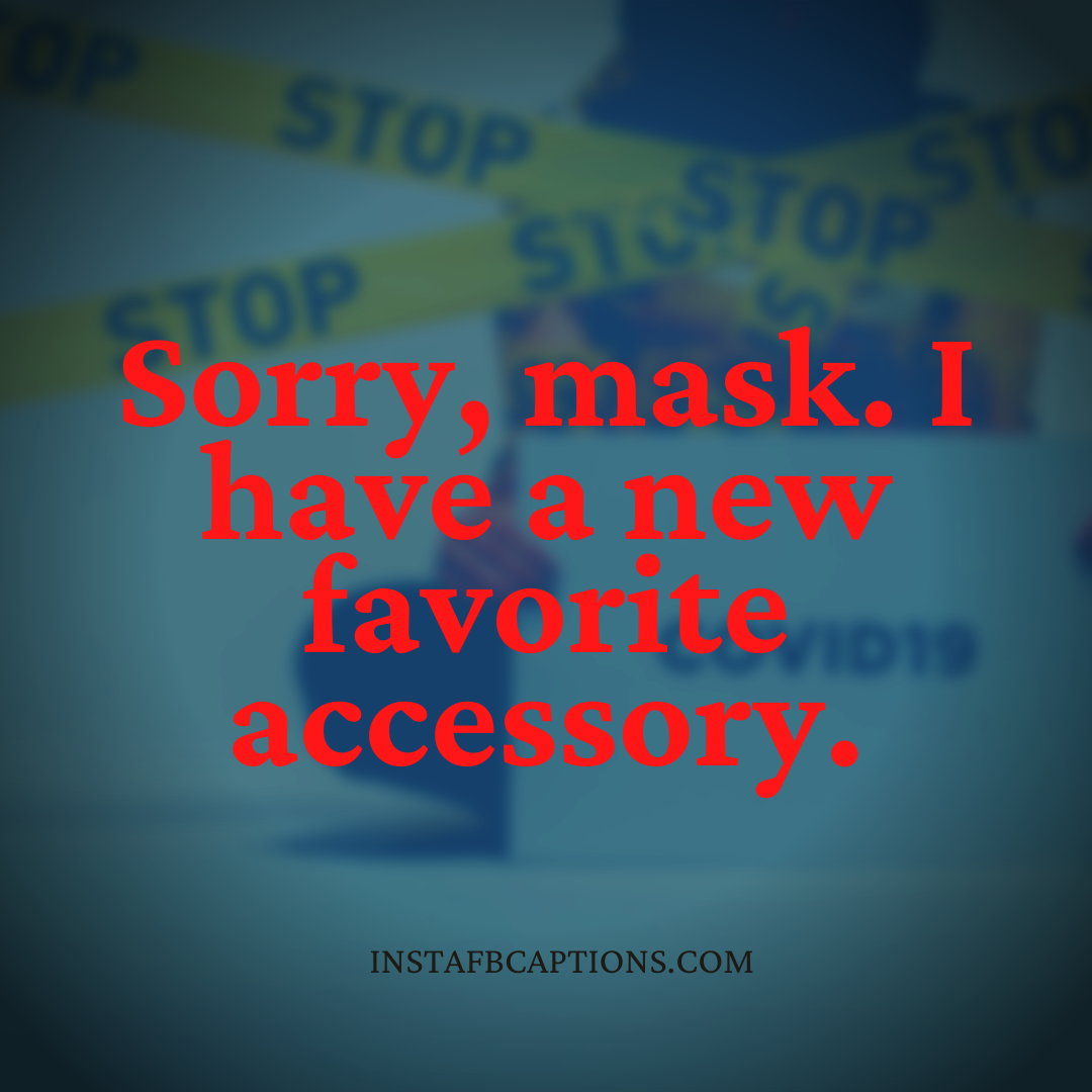 Sorry, Mask. I Have A New Favorite Accessory  - Sorry mask - Indian Wedding Captions for all your Lockdown Functions