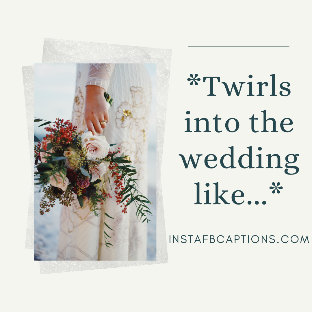 Twirls Into The Wedding Like...   - Twirls into the wedding like - Indian Wedding Captions for all your Lockdown Functions