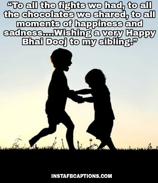 """""""To all the fights we had, to all the chocolates we shared, to all moments of happiness and sadness….Wishing a very Happy Bhai Dooj to my sibling.""""  - WhatsApp Image 2020 10 28 at 1 - BHAI DOOJ Instagram Captions & Quotes for Brother 2021"""