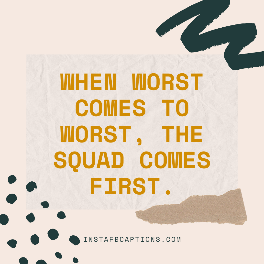 When Worst Comes To Worst, The Squad Comes First  - When worst comes to worst the squad comes first - Indian Wedding Captions for all your Lockdown Functions