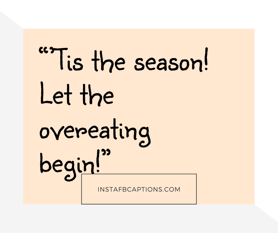 Hello December Quotes  -       Tis the season Let the overeating begin    - 180+ DECEMBER Instagram Captions & Quotes 2021