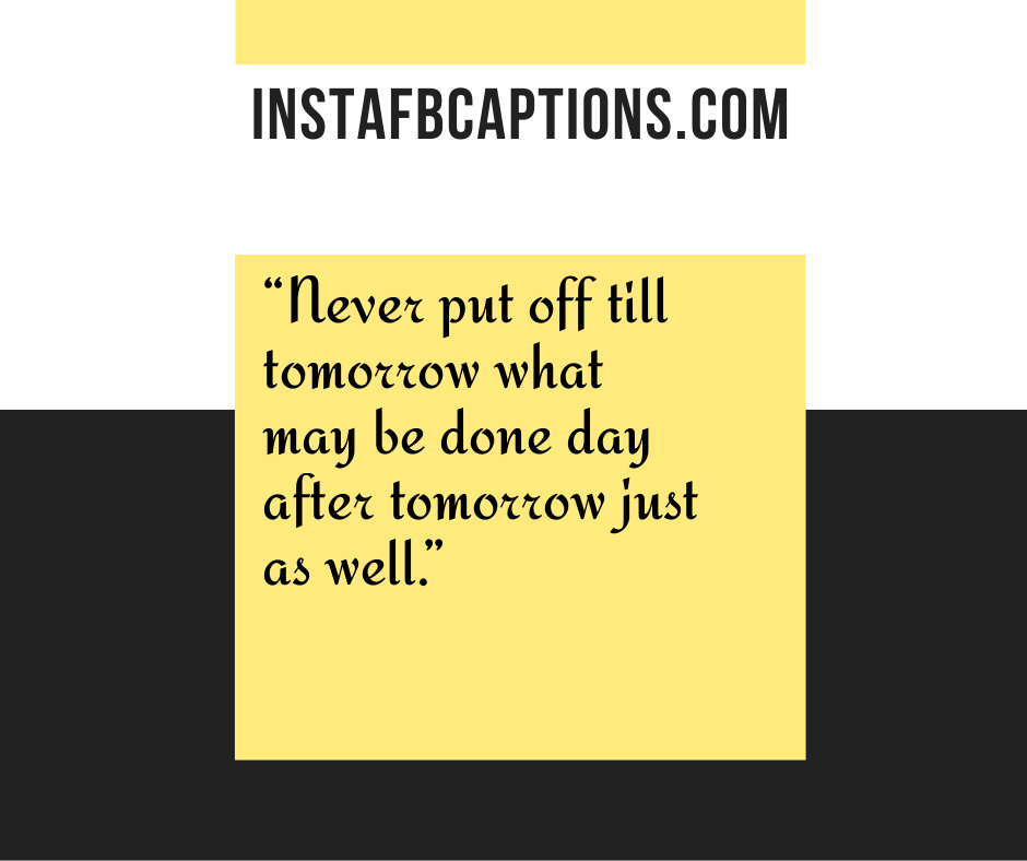 Fall Family Instagram Captions  -    Never put off till tomorrow what may be done day after tomorrow just as well - NOVEMBER Instagram Captions, Quotes and Sayings 2021