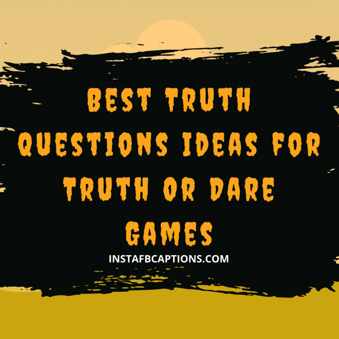 Best Truth Questions Ideas For Truth Or Dare Games