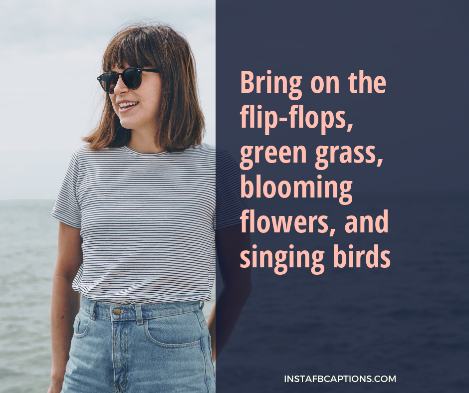 Happy March Quotes  - Bring on the flip flops green grass blooming flowers and singing birds - 180+ MARCH Instagram Captions & Quotes 2021