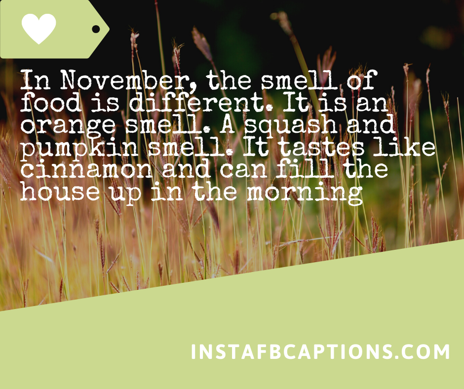 Quotes for November Born  - In November the smell of food is different - NOVEMBER Instagram Captions, Quotes and Sayings 2021