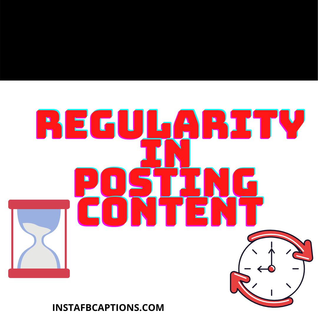 Regularity In Posting Content  - Regularity in Posting Content - INSTAGRAM INFLUENCING – Make Money From Instagram