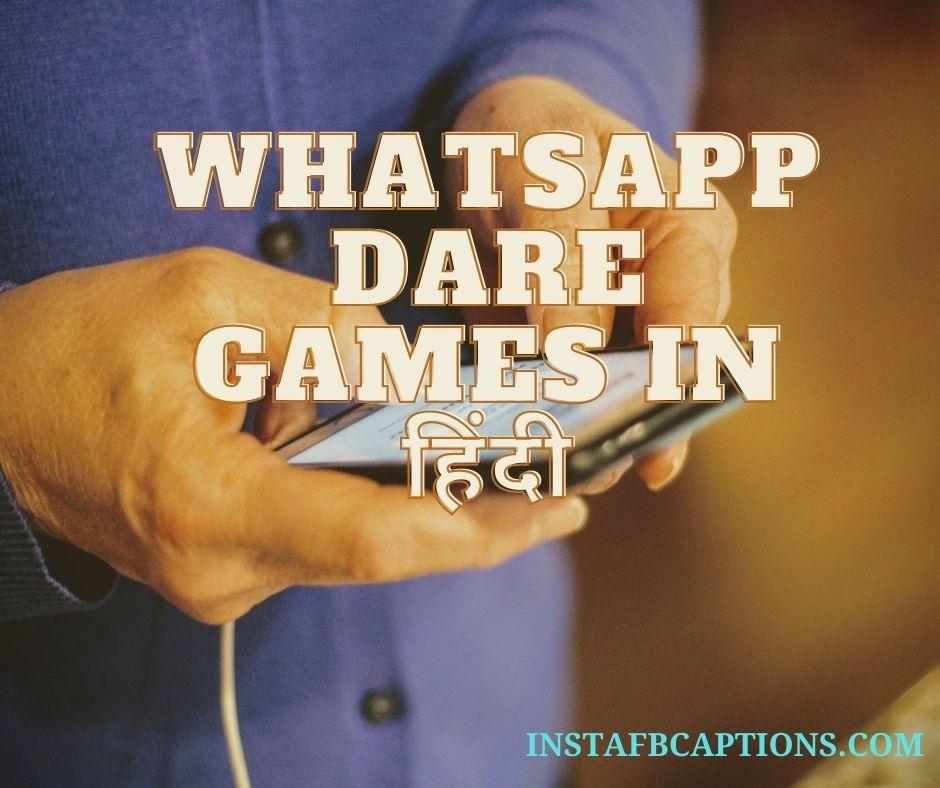 Whatsapp Dares Hindi  - Whatsapp dare games in                 - 200+ WHATSAPP DARE GAMES for Boys & Girls 2021