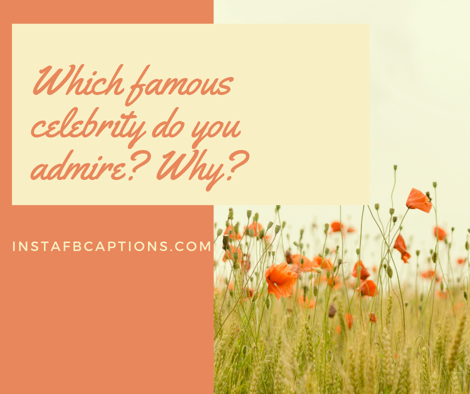 Which Famous Celebrity Do You Admire Why  - Which famous celebrity do you admire Why - 150+ ASK ME A QUESTION Ideas for Instagram 2021