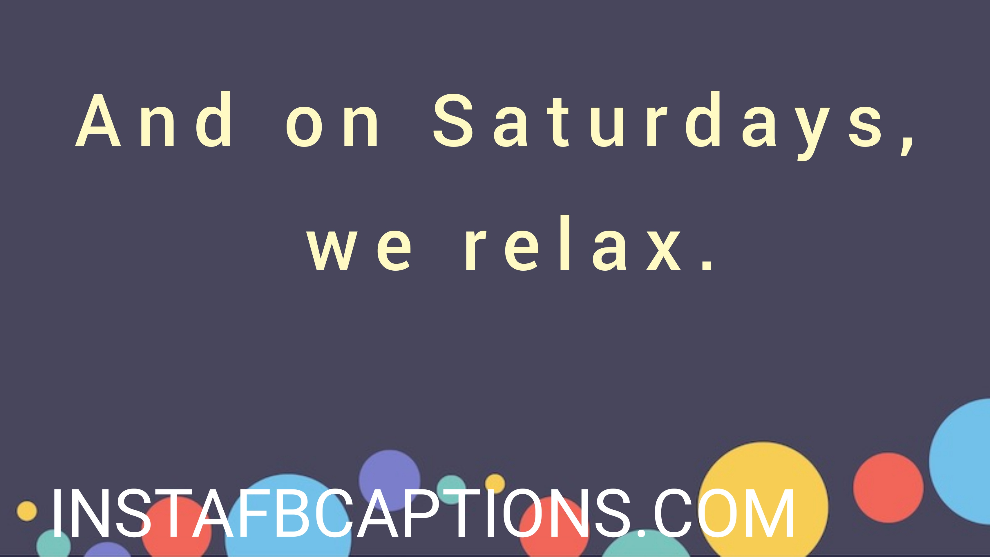And On Saturdays, We Relaxx  - and on saturdays we relaxx - 500+ WEEKEND Instagram Captions 2021