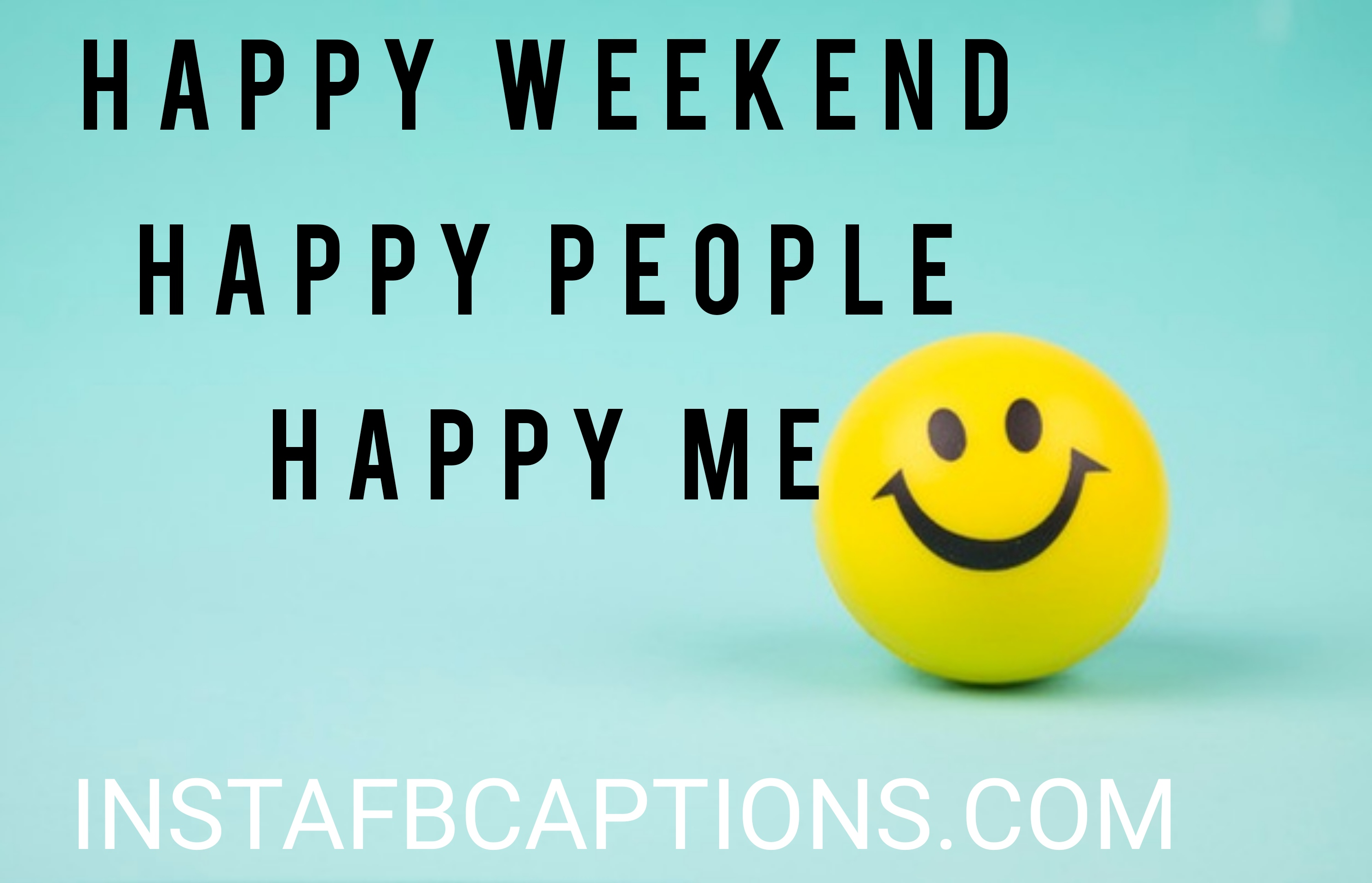 Happy Weekend Happy People Happy Me  - happy weekend happy people happy me - 500+ WEEKEND Instagram Captions 2021
