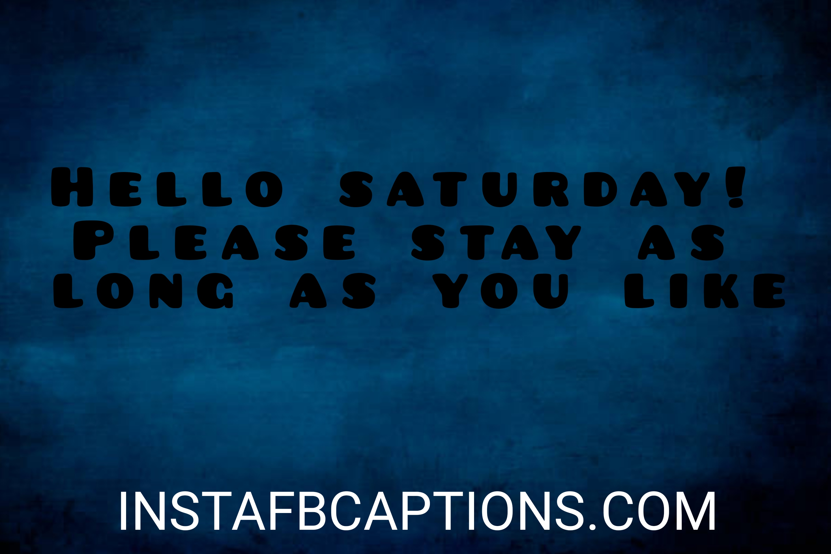 Hello Saturday Please Stay As Long As You Like  - hello saturday please stay as long as you like - 500+ WEEKEND Instagram Captions 2021