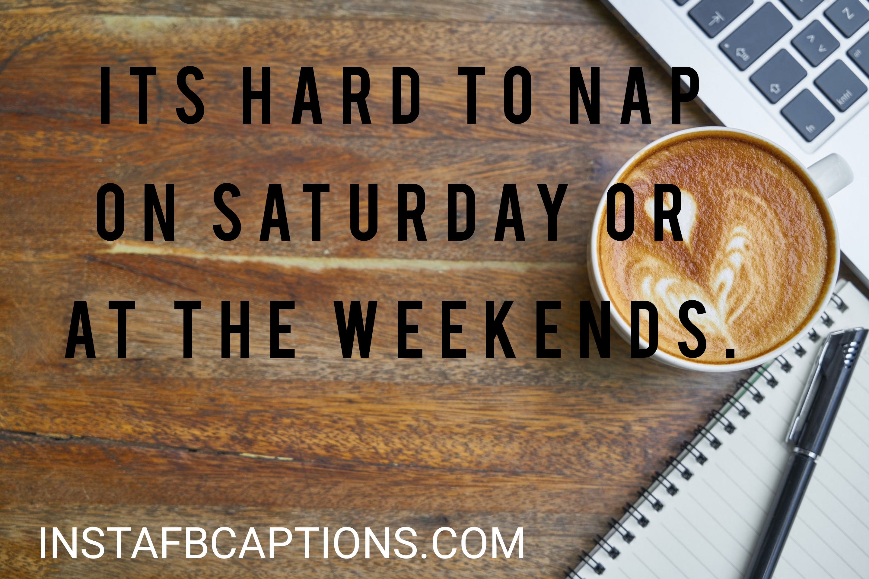 Its Hard To Nap On Saturday Or Atthe Weekends  - its hard to nap on saturday or atthe weekends - 500+ WEEKEND Instagram Captions 2021