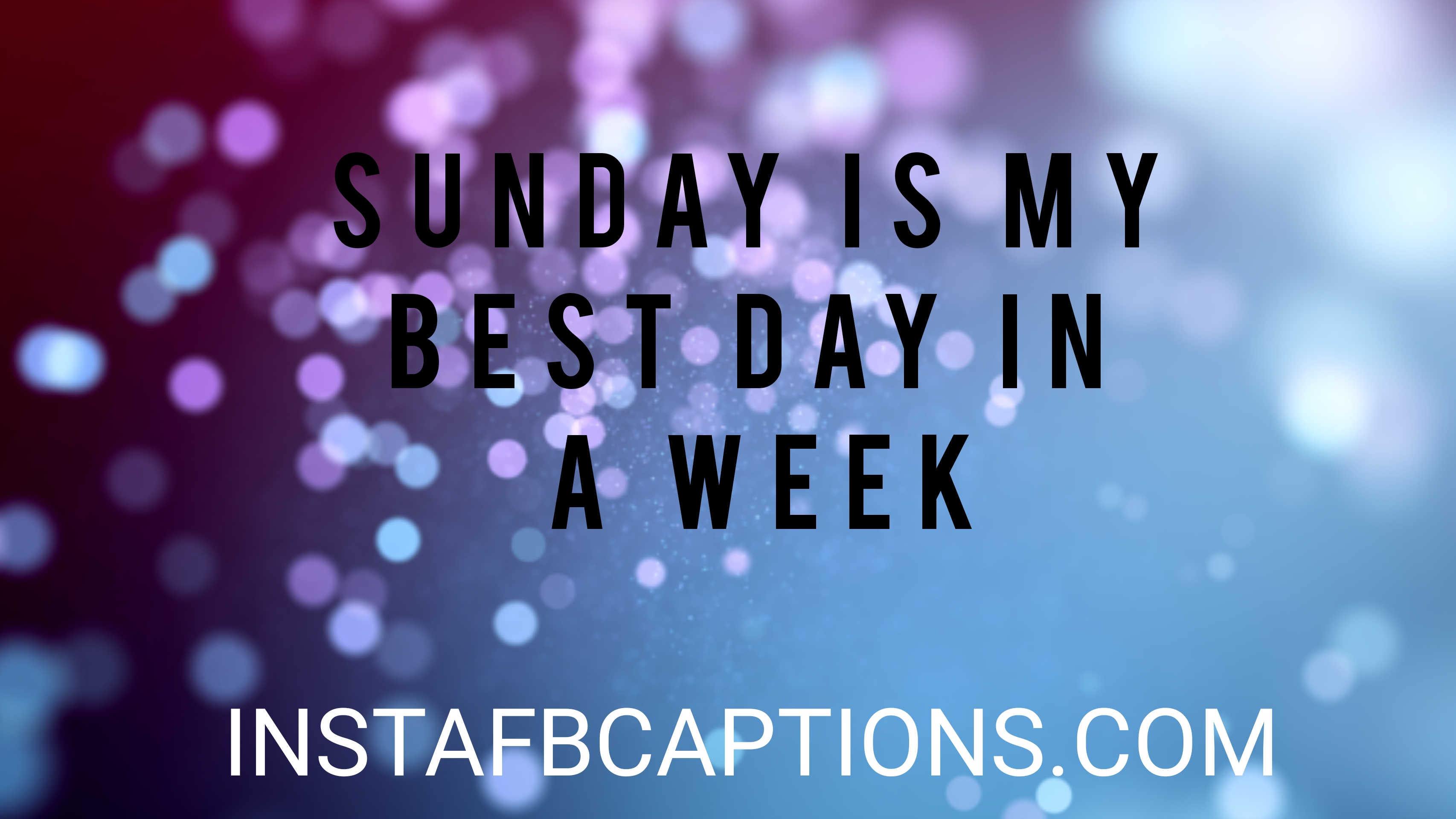 Sunday Is My Best Day In A Week  - sunday is my best day in a week - 500+ WEEKEND Instagram Captions 2021
