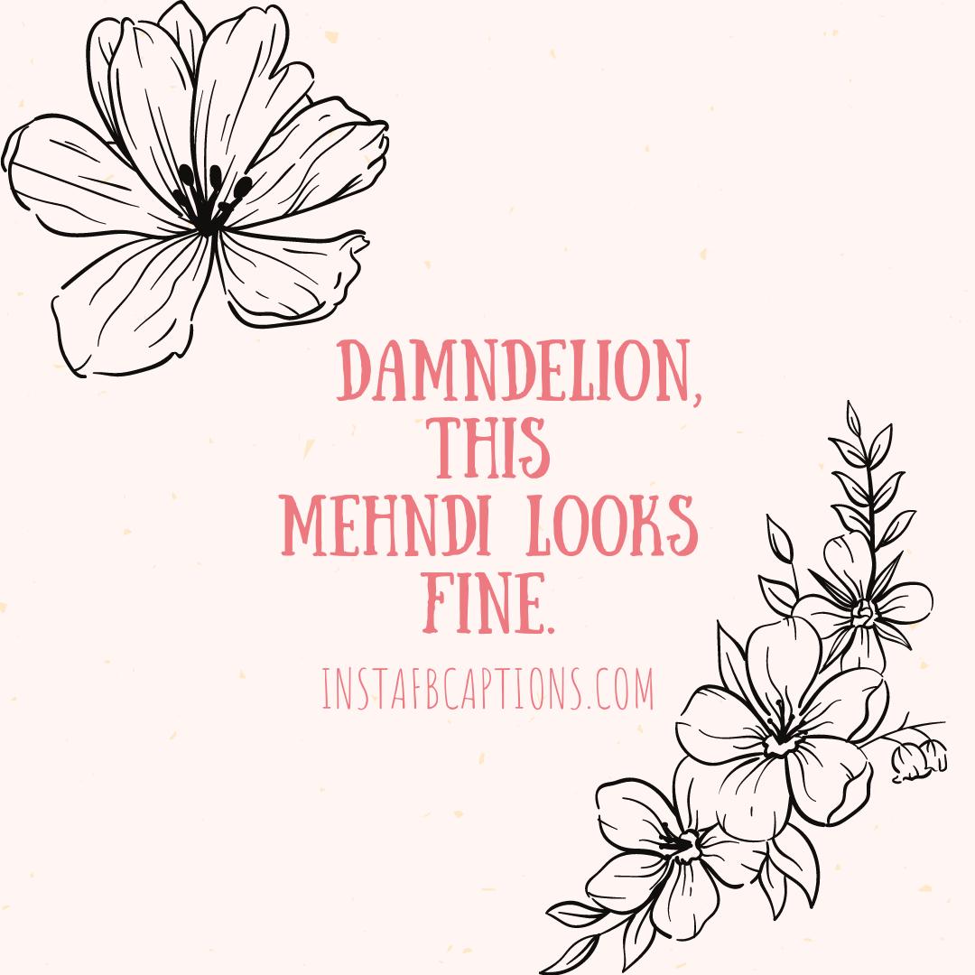 Flower Henna Art Mehndi Captions  - Flower Henna Art Mehndi Captions - 110+ MEHNDI Instagram Captions, Quotes, and Hashtags 2021