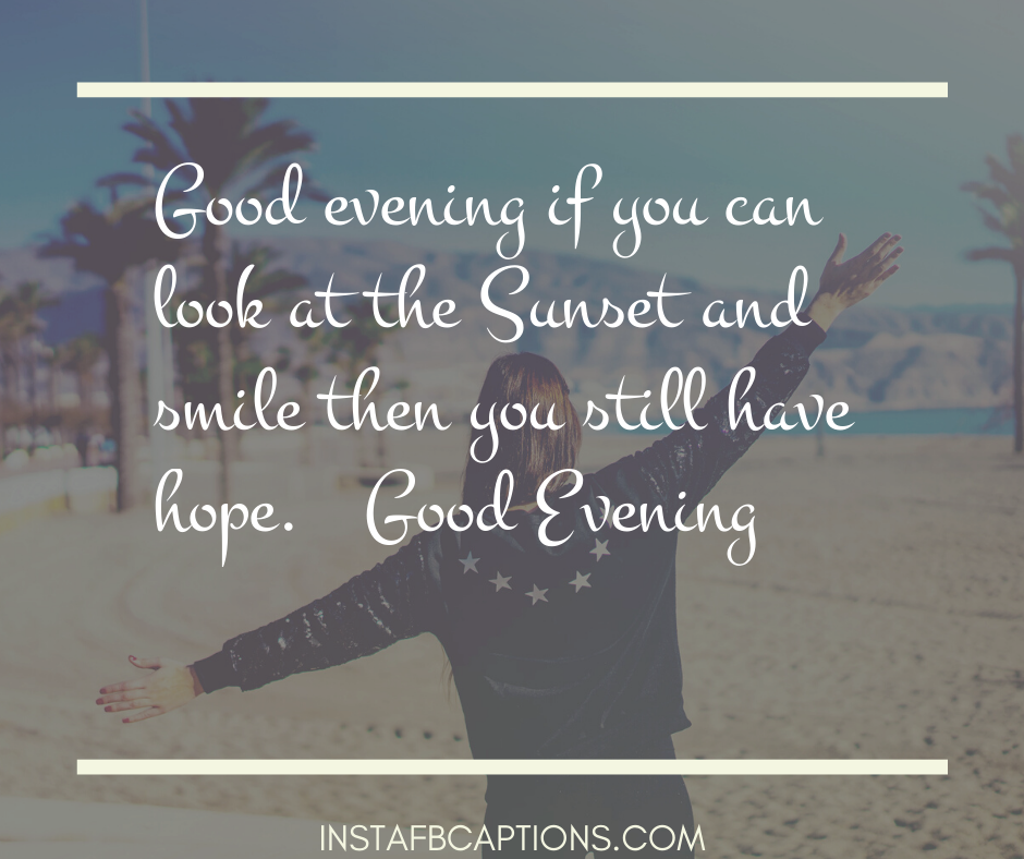 Funny Good Evening Quotes  - Funny Good Evening Quotes - 250+ GOOD EVENING Instagram Captions 2021