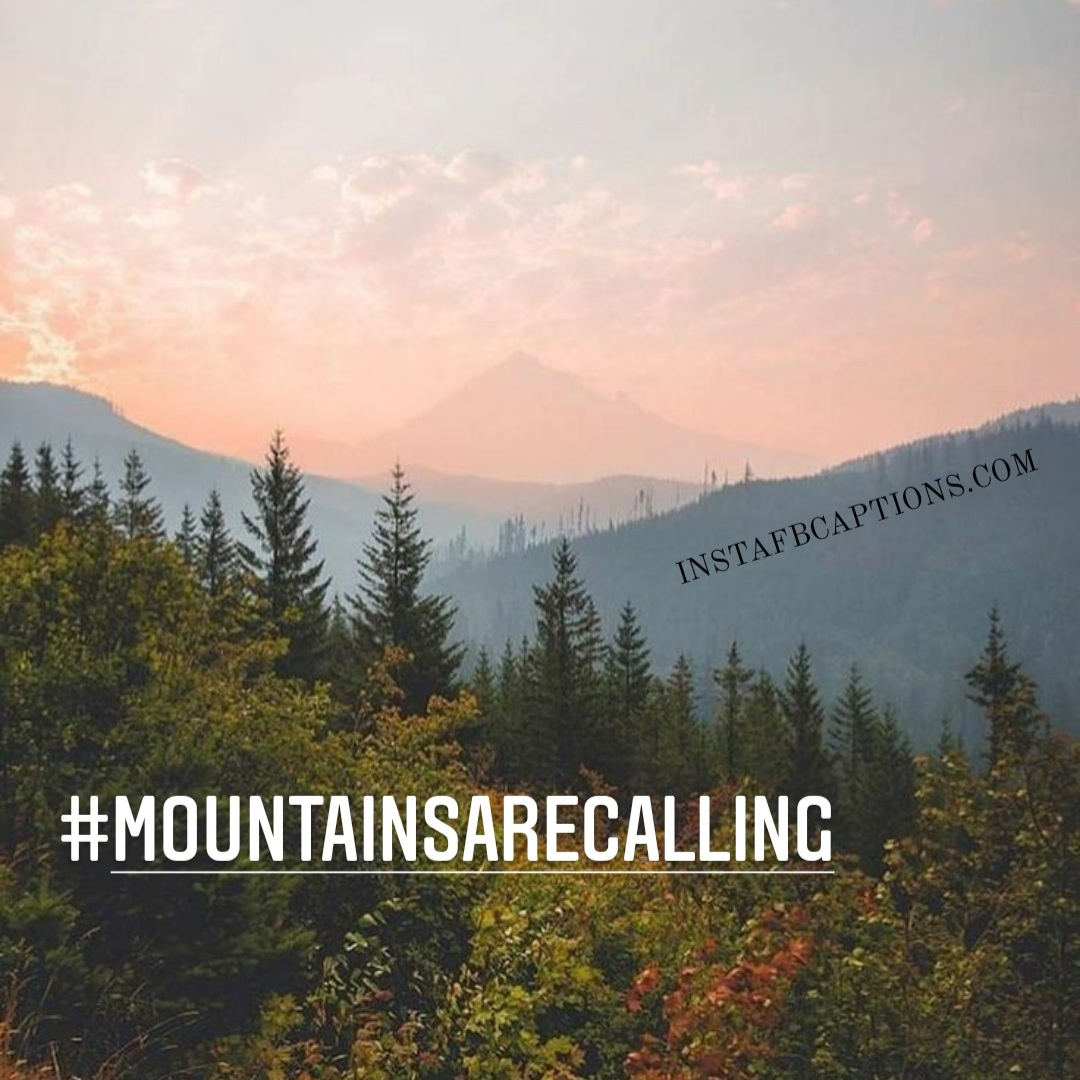 Hashtags For Hills And Mountains  - Hashtags for Hills and Mountains - 100+ HILLS & MOUNTAINS Instagram Captions 2021