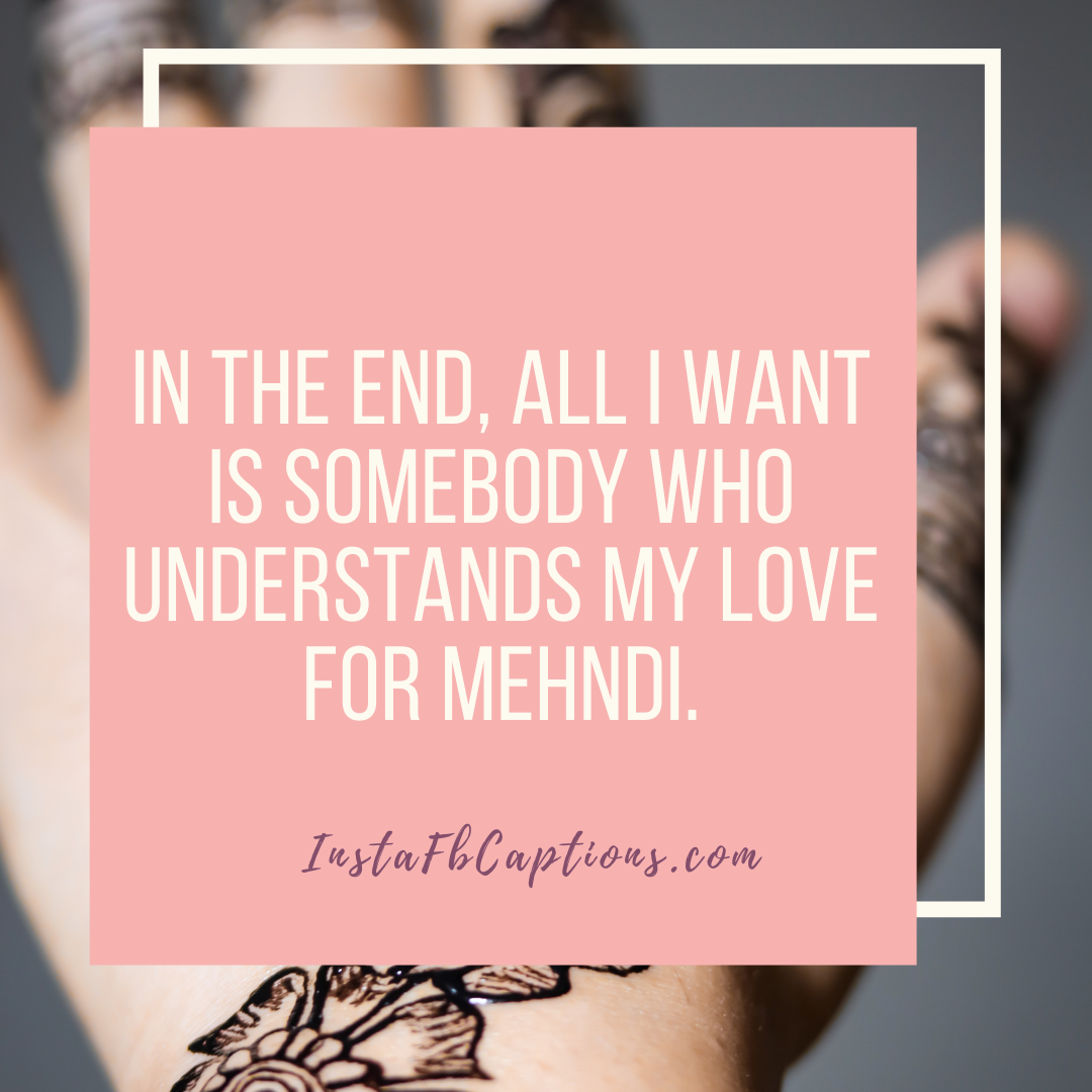 Love Mehndi Captions  - Love Mehndi Captions - 110+ MEHNDI Instagram Captions, Quotes, and Hashtags 2021