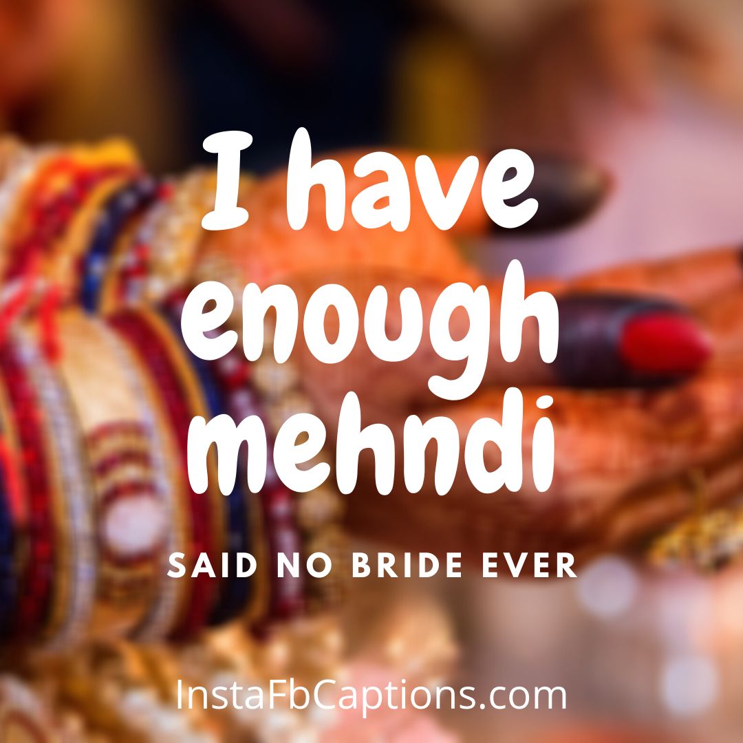 Mehndi Captions For The Royal Bride  - Mehndi Captions for the Royal Bride - 110+ MEHNDI Instagram Captions, Quotes, and Hashtags 2021