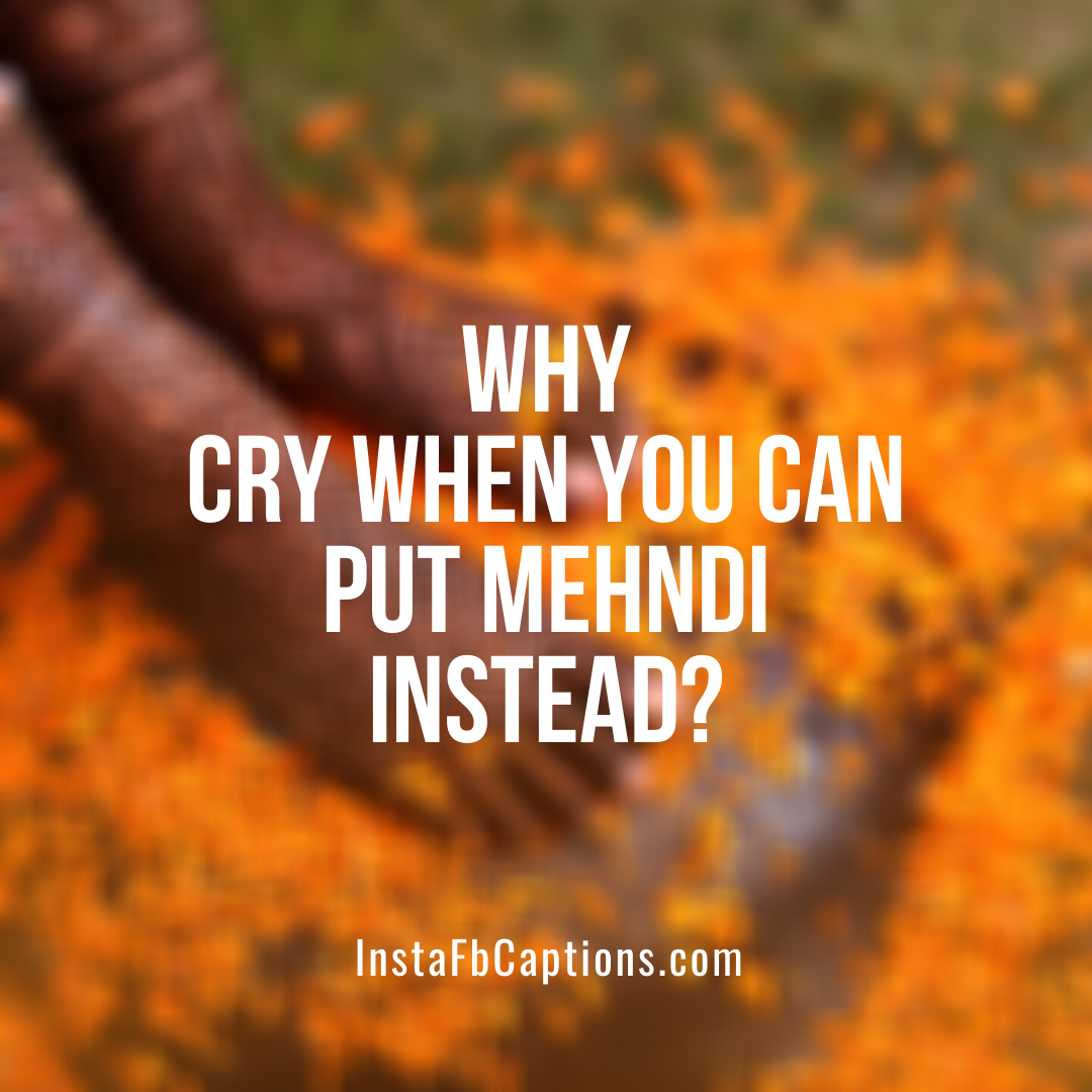 Sad Mehndi Captions  - Sad Mehndi Captions - 110+ MEHNDI Instagram Captions, Quotes, and Hashtags 2021