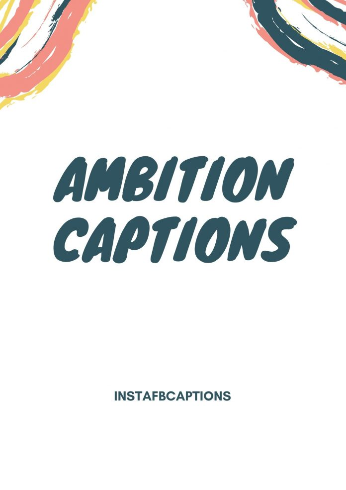 Ambition Captions