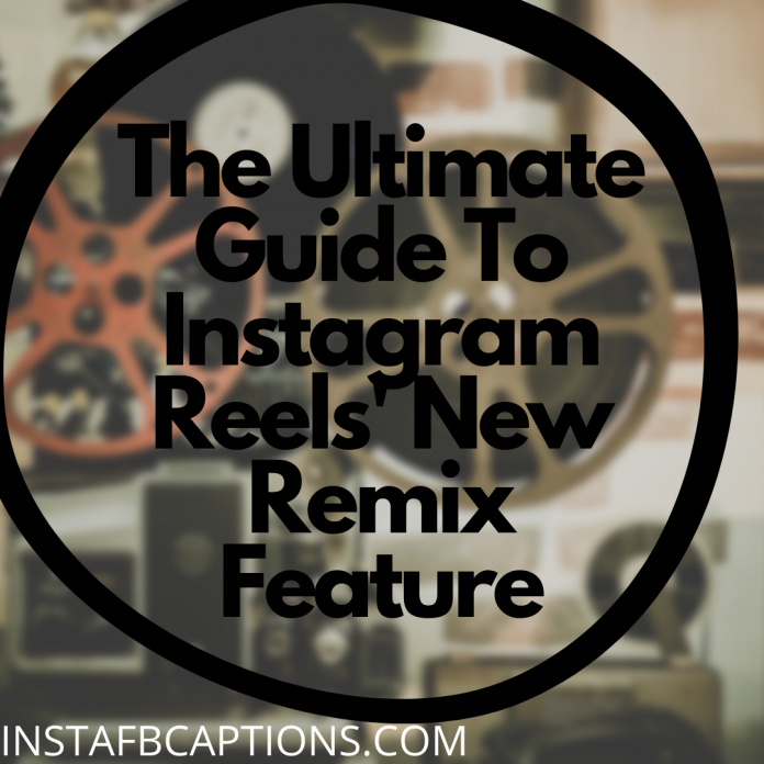 The Ultimate Guide To Instagram Reels' New Remix Feature (1)