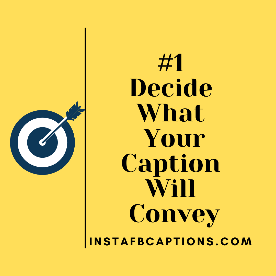 1. Decide What Your Caption Will Convey  - 1 - How To Write Social Media Captions to Increase Engagement