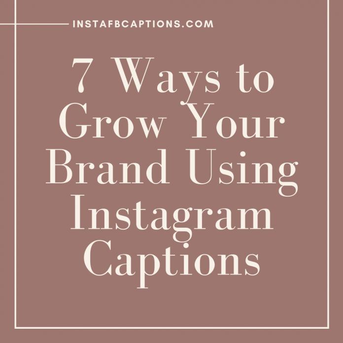 7 Ways To Grow Your Brand Using Instagram Captions