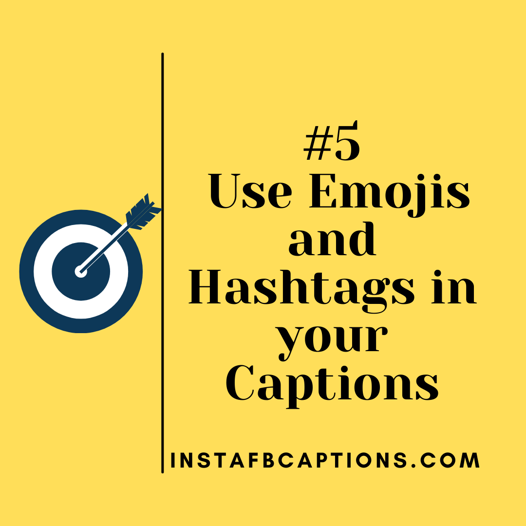 Use Emojis And Hashtags In Your Captions  - Use Emojis and Hashtags in your Captions - How To Write Social Media Captions to Increase Engagement