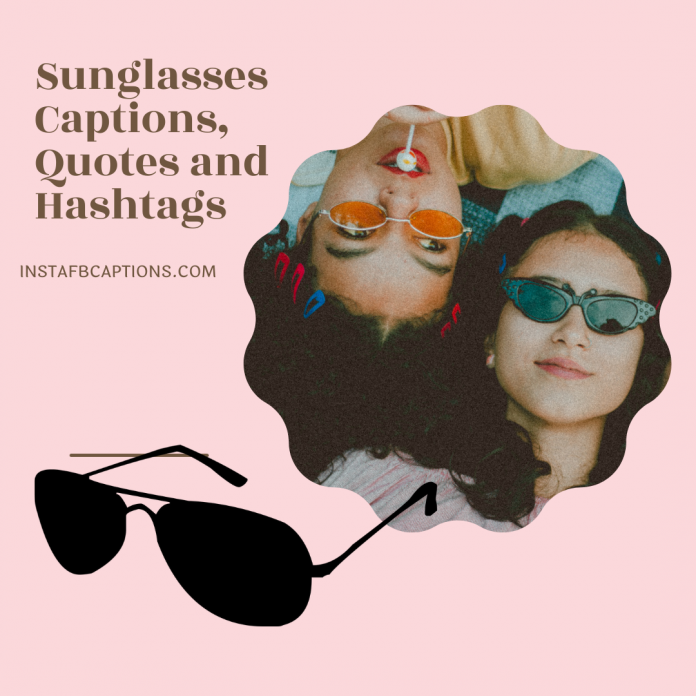 100+ Sunglasses Captions, Quotes And Hashtags For Instagram In 2021