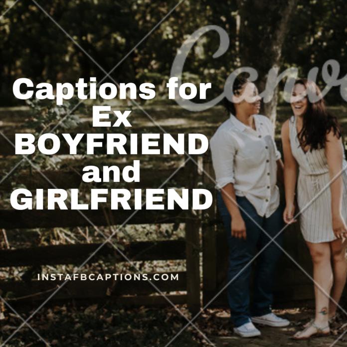 Captions For Ex Boyfriend And Girlfriend