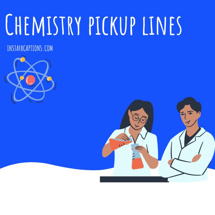 Chemistry Pickup Lines