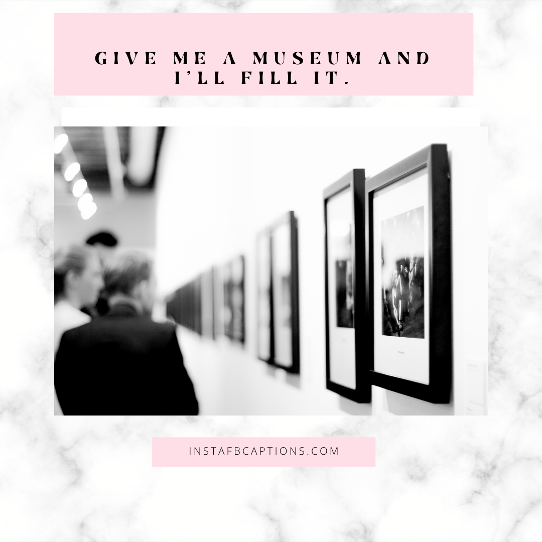 Quotes For Museum Captions  - Quotes for museum captions 1 - 75+ MUSEUM Visit Captions for Instagram Pictures in 2021