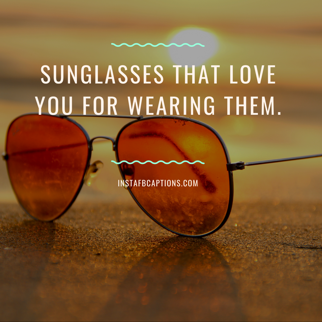 Short Sunglasses Captions And Sayings For A Sunny Day  - Short Sunglasses captions And Sayings for A Sunny Day - 100+ Sunglasses Captions, Quotes and Hashtags For Instagram in 2021