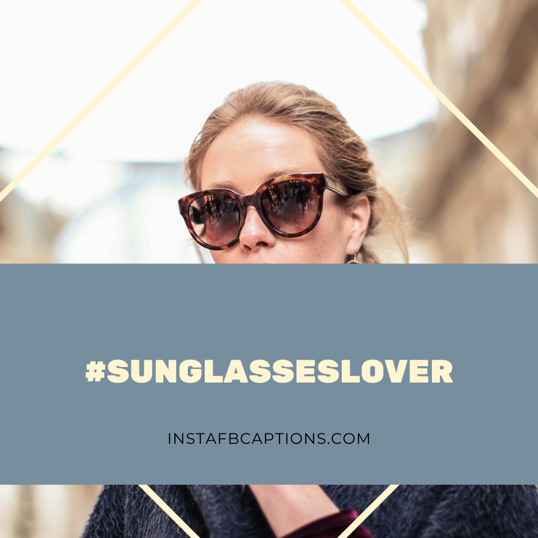Sunglasses Hashtags To Use For For Instagram To Look Cool  - Sunglasses Hashtags To Use For For Instagram To Look Cool - 100+ Sunglasses Captions, Quotes and Hashtags For Instagram in 2021