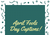 April Fools Day Captions  - April fools day captions 100x70 - Best Instagram Captions of All Time