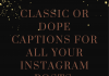Classic Or Dope Captions For All Your Instagram Posts  - CLASSIC OR DOPE Captions For All Your Instagram Posts 1 1 100x70 - Best Instagram Captions of All Time