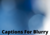 Captions For Blurry Pictures  - Captions For Blurry Pictures 100x70 - Best Instagram Captions of All Time