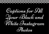 Captions For All Your Black And White Instagram Photos  - Captions for All Your Black and White Instagram Photos 100x70 - Best Instagram Captions of All Time