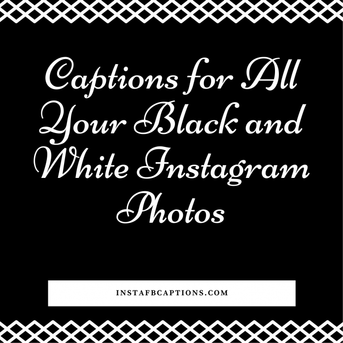 Captions For All Your Black And White Instagram Photos