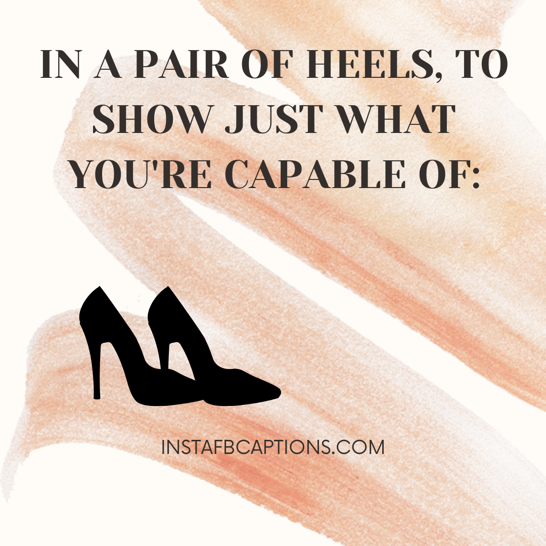 High Heel, Big Deal! Savage Captions To Use With Your Photos  - High Heel big deal Savage Captions To Use With Your Photos - HIGH HEELS Instagram Captions for Girls Pics in 2021