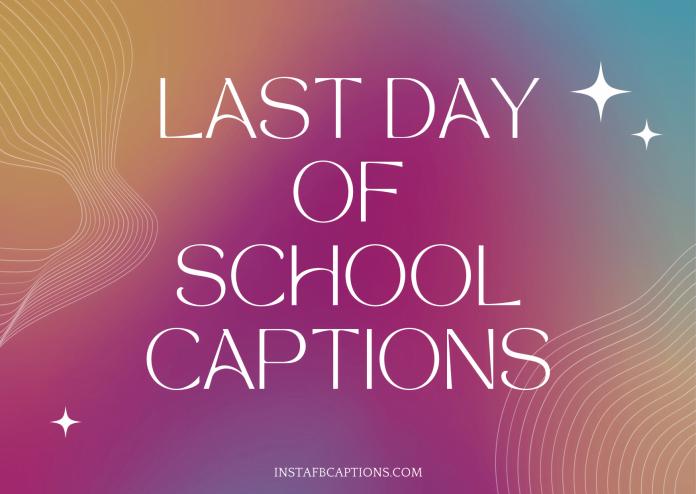 Last Day Of School Captions