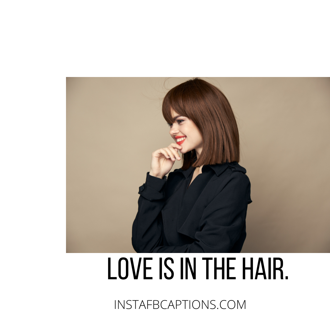 Love Is In The Hair (flip) Captions  - Love Is In The Hair Flip Captions - HAIR FLIP Instagram Captions for Girls in 2021
